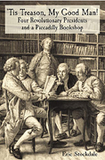 Cover of 'Tis Treason, My Good Man! Four Revolutionary Presidents and a Piccadilly Bookshop