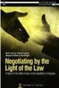Cover of Negotiating by the Light of the Law: A Report on the Effect of Law on the Negotiation of Disputes