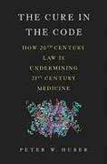 Cover of The Cure in the Code: How 20th Century Law is Undermining 21st Century Medicine