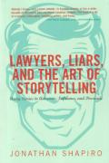 Cover of Lawyers, Liars and the Art of Storytelling: Using Stories to Advocate, Influence, and Persuade