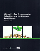Cover of Alternative Fee Arrangements: Value Fees and the Changing Legal Market