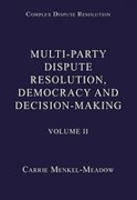 Cover of Complex Dispute Resolution Volume 2: Multi-Party Dispute Resolution, Democracy and Decision-Makin