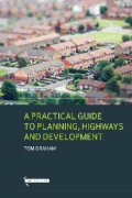 Cover of A Practical Guide to Planning, Highways & Development