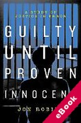 Cover of Guilty Until Proven Innocent: A Study of Justice in Error (eBook)
