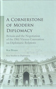 Cover of A Cornerstone of Modern Diplomacy: Britain and the Negotiation of the 1961 Vienna Convention on Diplomatic Relations