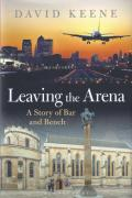 Cover of Leaving the Arena: A Story of Bench and Bar