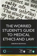 Cover of The Worried Student's Guide to Medical Ethics and Law: Thriving not just Surviving