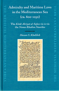 Cover of Admiralty and Maritime Laws in the Mediterranean Sea: <i>The Kitab Akriyat al-Sufun vis-&#224;-vis the Nomos Rhodion Nautikos</i>