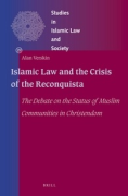 Cover of Islamic Law and the Crisis of the Spanish Reconquista: The Debate on the Status of Muslim Communities in Christendom