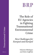Cover of The Role of EU Agencies in Fighting Transnational Environmental Crime: New Challenges for Eurojust and Europol