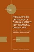 Cover of Prosecuting the Destruction of Cultural Property in International Criminal Law: With a Case Study on the Khmer Rouge's Destruction of Cambodia's Heritage