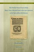 Cover of The Twelve Years Truce (1609): Peace, Truce, War and Law in the Low Countries at the Turn of the 17th Century