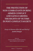 Cover of The Protection of Non-Combatants During Armed Conflict and Safeguarding the Rights of Victims in Post-Conflict Society: Essays in Honour of the Life and Work of Joakim Dungel