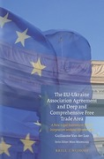 Cover of The EU-Ukraine Association Agreement and Deep and Comprehensive Free Trade Area: A New Legal Instrument for EU Integration Without Membership