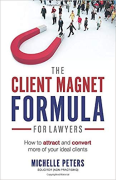 Cover of The Client Magnet Formula For Lawyers: How To Attract And Convert More Of Your Ideal Clients