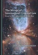 Cover of The Mirage of International Criminal Law: Kant's Metaphysics of Mens Rea