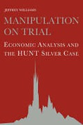 Cover of Manipulation on Trial: Economic Analysis and the Hunt Silver Case