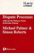 Cover of Law in Context: Dispute Processes - ADR and the Primary Forms of Decision Making