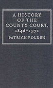 Cover of A History of the County Court, 1846-1971