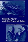 Cover of Custom, Power and the Power of Rules: International Relations and Customary International Law