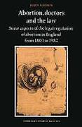 Cover of Abortion, Doctors and the Law: Some Aspects of the Legal Regulation of Abortion in England from 1803 to 1982