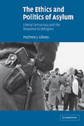 Cover of The Ethics and Politics of Asylum: Liberal Democracy and the Response to Refugees