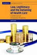 Cover of Law, Legitimacy and the Rationing of Health Care: A Contextual and Comparative Perspective