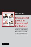 Cover of International Justice in Rwanda and the Balkans: Virtual Trials and the Struggle for State Cooperation