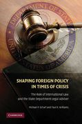 Cover of Shaping Foreign Policy in Times of Crisis: The Role of International Law and the State Department Legal Adviser