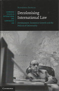 Cover of Decolonising International Law: Development, Economic Growth and the Politics of Universality