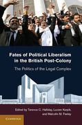 Cover of Fates of Political Liberalism in the British Post-colony: The Politics of the Legal Complex