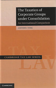 Cover of The Taxation of Corporate Groups Under Consolidation: An International Comparison