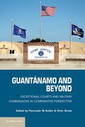 Cover of Guantanamo and Beyond: Exceptional Courts and Military Commissions in Comparative Perspective