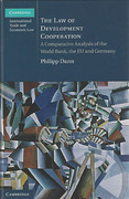 Cover of The Law of Development Cooperation: A Comparative Analysis of the World Bank, the EU and Germany