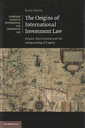 Cover of The Origins of International Investment Law: Empire, Environment and the Safeguarding of Capital