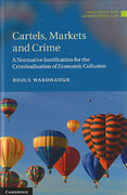Cover of Cartels, Markets and Crime: A Normative Justification for the Criminalisation of Economic Collusion