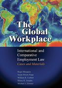 Cover of The Global Workplace: International and Comparative Employment Law - Cases and Materials