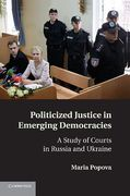 Cover of Politicized Justice in Emerging Democracies: A Study of Courts in Russia and Ukraine