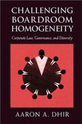 Cover of Challenging Boardroom Homogeneity: Corporate Law, Governance, and Diversity