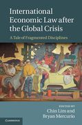 Cover of International Economic Law After the Global Crisis: A Tale of Fragmented Disciplines