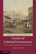 Cover of Ironies of Colonial Governance: Law, Custom and Justice in Colonial India