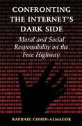 Cover of Confronting the Internet's Dark Side: Moral and Social Responsibility on the Free Highway