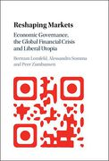 Cover of Reshaping Markets: Economic Governance, the Global Financial Crisis and Liberal Utopia