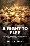 Cover of A Right to Flee: Refugees, States, and the Construction of International Cooperation