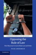 Cover of Opposing the Rule of Law: How Myanmar's Courts Make Law and Order