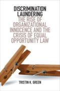 Cover of Discrimination Laundering: The Rise of Organizational Innocence and the Crisis of Equal Opportunity Law
