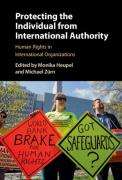 Cover of Protecting the Individual from International Authority: Human Rights in International Organizations