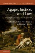 Cover of Agape, Justice, and Law: How Might Christian Love Shape Law?