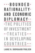 Cover of Bounded Rationality and Economic Diplomacy: The Politics of Investment Treaties in Developing Countries