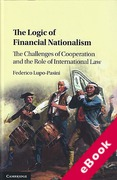 Cover of The Logic of Financial Nationalism: The Challenges of Cooperation and the Role of International Law (eBook)
